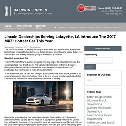 Lincoln Dealerships Serving Lafayette, LA Introduce The 2017 MKZ: Hottest Car This Year
