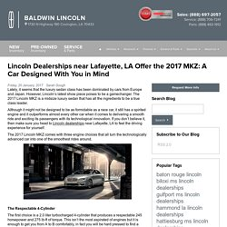 Lincoln Dealerships near Lafayette, LA Offer the 2017 MKZ: A Car Designed With You in Mind