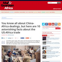 You know all about China-Africa dealings, but here are 10 astonishing facts about the US-Africa trade