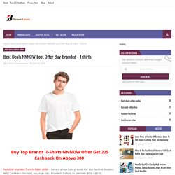 Best Deals NNNOW Loot Offer Buy Branded - Tshirts
