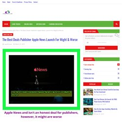 The Best Deals Publisher Apple News Launch For Might & Worse