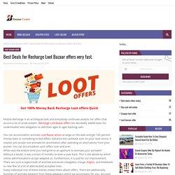 Best Deals for Recharge Loot Bazaar offers very fast.