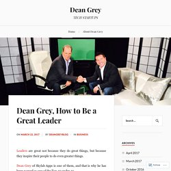 Dean Grey, How to Be a Great Leader – Dean Grey