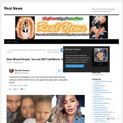 Dear Mixed People. You are NOT half-Black. Sorry.   Real News
