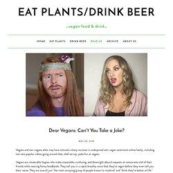 Dear Vegans: Can't You Take a Joke? — Eat Plants/Drink Beer