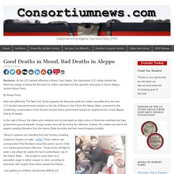 Good Deaths in Mosul, Bad Deaths in Aleppo – Consortiumnews