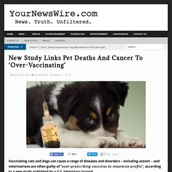 New Study Links Pet Deaths And Cancer Epidemic To 'Over-Vaccinating'