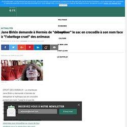 """Jane Birkin demande à Hermès de """"débaptiser"""" le sac en crocodile à son nom face à """"l'abattage cruel"""" des animaux"""