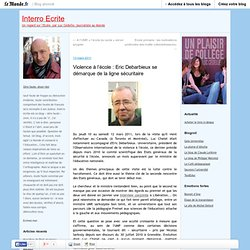 Violence à l'école : Eric Debarbieux se démarque de la ligne sécuritaire - Interro Ecrite - Blog LeMonde.fr