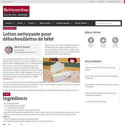 Lotion nettoyante pour debarbouillettes de bebe - Banlieusardises.com