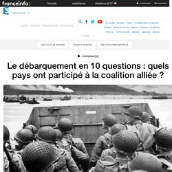 Le débarquement en 10 questions : quels pays ont participé à la coalition alliée ? - France 3 Normandie