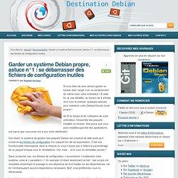 Garder un système Debian propre, astuce n°1 : se débarrasser des fichiers de configuration inutiles