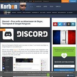 Discord - Pour enfin se débarrasser de Skype, Teamspeak et Google Hangouts