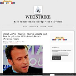 Débat Le Pen - Macron : Macron a menti, c'est bien lui qui a cédé SFR à Patrick Drahi - Preuves à l'appui