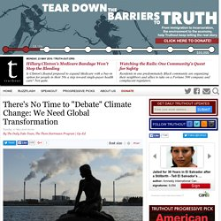 """There's No Time to """"Debate"""" Climate Change: We Need Global Transformation"""