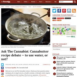 Debate on how to make cannabutter — to use water, or not?
