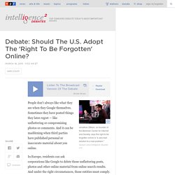 Debate: Should The U.S. Adopt The 'Right To Be Forgotten' Online?