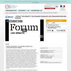 """FORUM """"LES DEBATS"""": LES GRANDS COURANTS DE L'EMANCIPATION DES FEMMES - Canal-U/Médecine"""