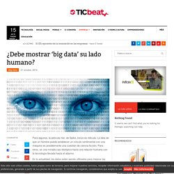 ¿Debe mostrar 'big data' su lado humano?