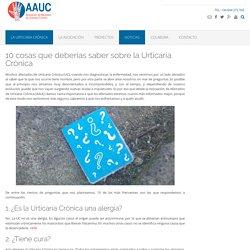 10 cosas que deberías saber sobre la Urticaria Crónica - AAUC