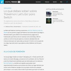 Lo que debes saber sobre 'Pokémon: Let's Go' para Switch