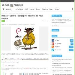 Debian - unbuntu : script pour nettoyer les vieux noyaux - Blog des télécoms