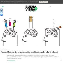Facundo Manes explica el cerebro adicto: ni debilidad moral ni falta de voluntad – BuenaVibra