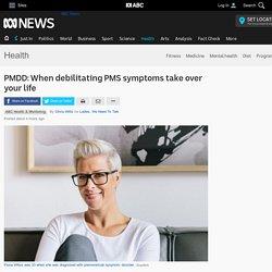 PMDD: When debilitating PMS symptoms take over your life - Health - ABC News