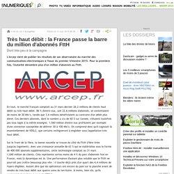 Très haut débit: la France passe la barre du million d'abonnés FttH