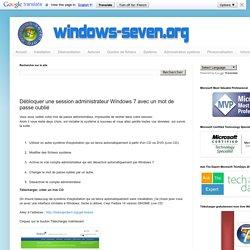 Débloquer une session administrateur Windows 7 avec un mot de passe oublié