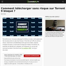 Comment débloquer Torrent9 et télécharger sans risque en 2019 ?