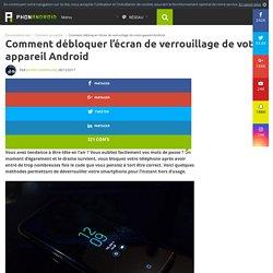 TUTO : Débloquer l'écran de verrouillage de votre appareil Android