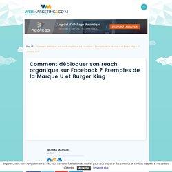 ▷ Comment débloquer son reach organique sur Facebook ? Exemples de la Marque U et Burger King