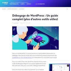 Débogage de WordPress : Un guide complet (plus d'autres outils utiles)