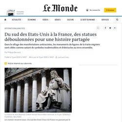 Du sud des Etats-Unis à la France, des statues déboulonnées pour une histoire partagée