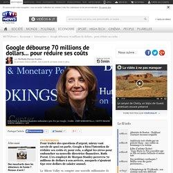 Google débourse 70 millions de dollars... pour réduire ses coûts - Economie