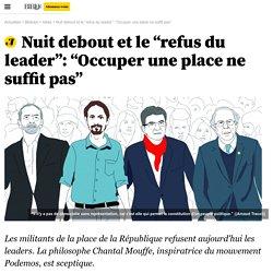 """Nuit debout et le """"refus du leader"""": """"Occuper une place ne suffit pas"""""""