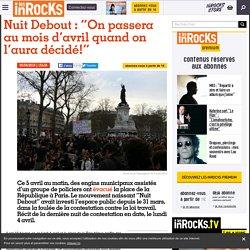 """Nuit Debout : """"On passera au mois d'avril quand on l'aura décidé!"""""""