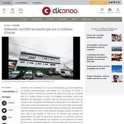 Déboutée, la CERP ne touche pas ses 11 millions d'euros