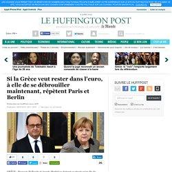 Si la Grèce veut rester dans l'euro, à elle de se débrouiller maintenant, répètent Paris et Berlin