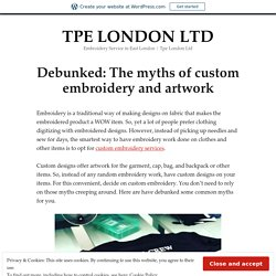 Debunked: The myths of custom embroidery and artwork – TPE LONDON LTD