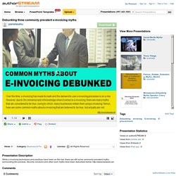 Debunking Three Commonly Prevalent E-Invoicing Myths