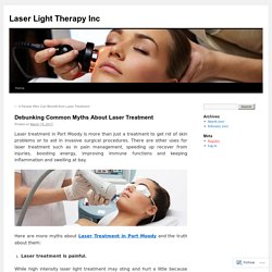Debunking Common Myths About Laser Treatment