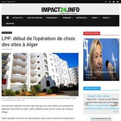 LPP: début de l'opération de choix des sites à Alger - impact24.info