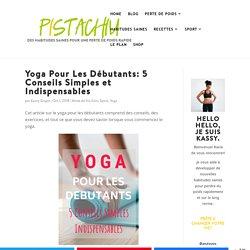 Yoga Pour Les Débutants: 5 Conseils Simples et Indispensables