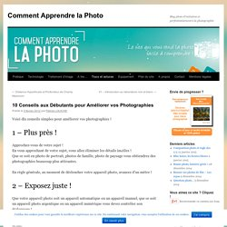 10 Conseils aux Débutants pour Améliorer vos Photographies