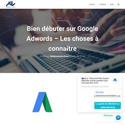 *** Bien débuter sur Google Adwords - Les choses à connaître