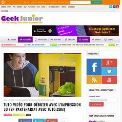 Tuto vidéo pour débuter avec l'impression 3D (en partenariat avec Tuto.com) - Geek Junior -