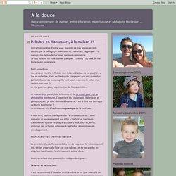 A la douce: Débuter en Montessori, à la maison #1