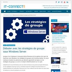 Débuter avec les stratégies de groupe sous Windows Server